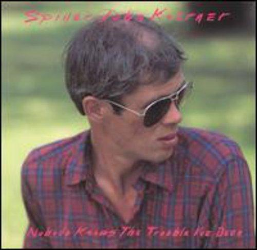 KOERNER, SPIDER JOHN - NOBODY KNOWS THE TROUBLE